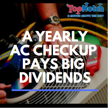 A Yearly Air Conditioner Checkup Pays Big Dividends | Top Notch Heating & Air